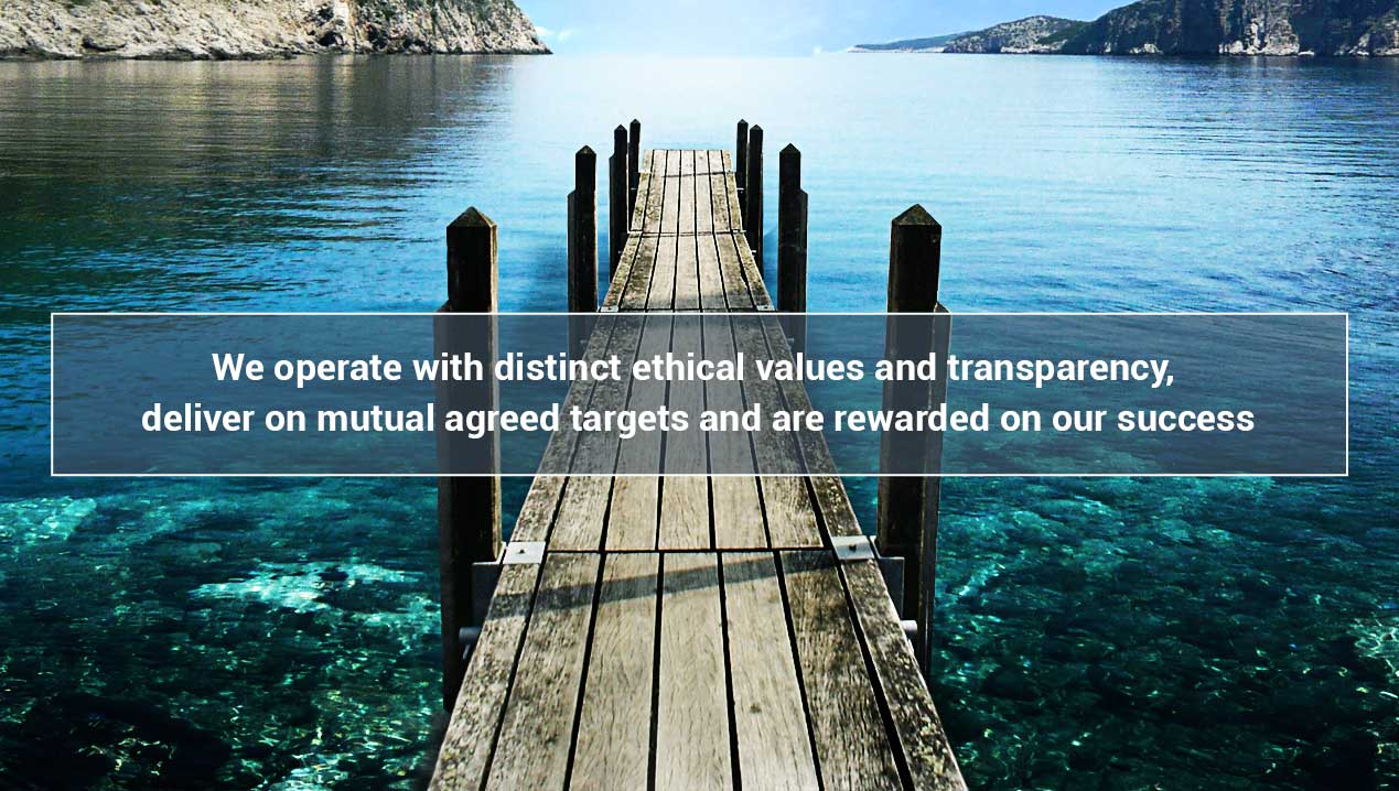 We operate with distinct ethical values and transparency, deliver on mutual agreed targets and are rewarded on our success